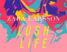 """ZARA LARSSON – """"LUSH LIFE"""""""